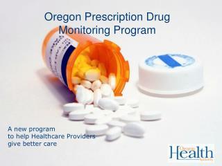 Oregon Prescription Drug  Monitoring Program