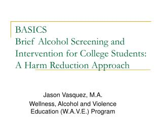BASICS Brief Alcohol Screening and Intervention for College Students:  A Harm Reduction Approach