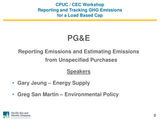 CPUC / CEC Workshop  Reporting and Tracking GHG Emissions  for a Load Based Cap