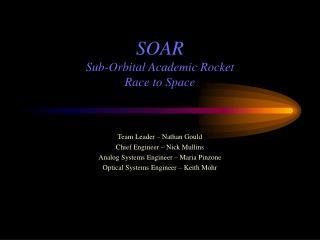 SOAR Sub-Orbital Academic Rocket  Race to Space