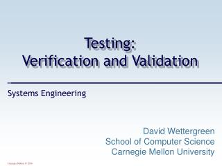 Testing: Verification and Validation