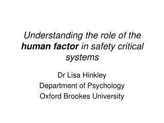 Understanding the role of the human factor in safety critical systems