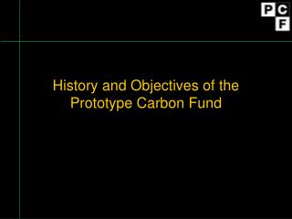 History and Objectives of the Prototype Carbon Fund