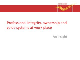 Professional integrity, ownership and value systems at work place