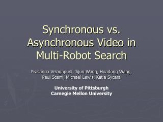 Synchronous vs. Asynchronous Video in Multi-Robot Search