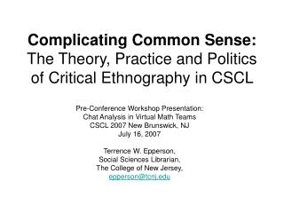 Complicating Common Sense:  The Theory, Practice and Politics of Critical Ethnography in CSCL