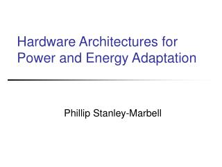 Hardware Architectures for Power and Energy Adaptation