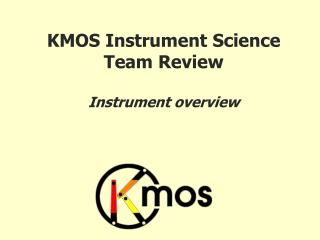 KMOS Instrument Science Team Review Instrument overview