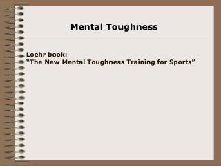 "Loehr book:  ""The New Mental Toughness Training for Sports"""