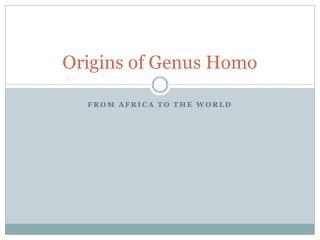 Origins of Genus Homo
