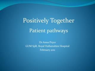 Dr Anna Pryce GUM SpR, Royal Hallamshire Hospital February 2011