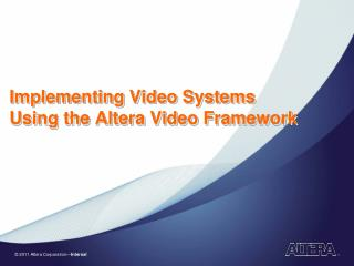 Implementing Video Systems Using the  Altera  Video Framework