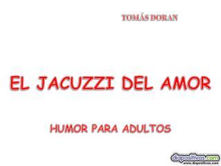 EL JACUZZI DEL AMOR... ¡¡¡M Á S ROM Á NTICO IMPOSIBLE!!!