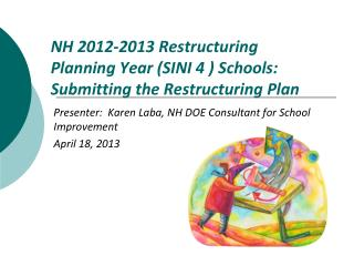 NH  2012-2013 Restructuring Planning Year (SINI 4 ) Schools:  Submitting the Restructuring Plan