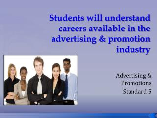 Students will understand careers available in the advertising & promotion industry