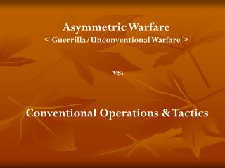 Asymmetric Warfare < Guerrilla/Unconventional Warfare >