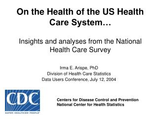 Irma E. Arispe, PhD Division of Health Care Statistics Data Users Conference, July 12, 2004