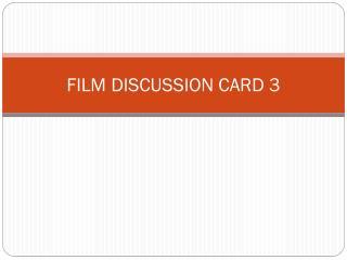 FILM DISCUSSION CARD 3