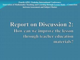 Report on Discussion 2:  How can we improve the lesson through teacher education materials?