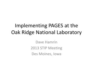 Implementing PAGES at the  Oak Ridge National Laboratory
