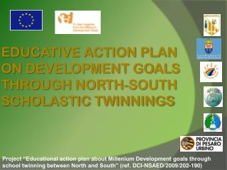 EDUCATIVE ACTION PLAN ON DEVELOPMENT GOALS THROUGH NORTH-SOUTH SCHOLASTIC TWINNINGS