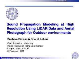 Susham Biswas  Bharat Lohani Geoinformatics Laboratory Indian Institute of Technology Kanpur Kanpur, 208016 INDIA 20th J