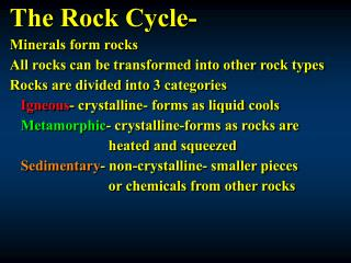 The Rock Cycle- Minerals form rocks All rocks can be transformed into other rock types