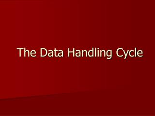 The Data Handling Cycle