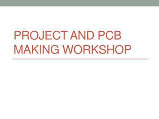 Project and PCB making Workshop