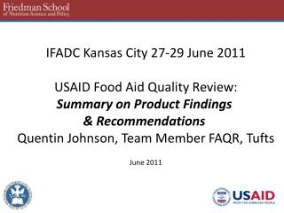 IFADC Kansas City 27-29 June 2011 USAID Food Aid Quality Review: Summary on Product Findings