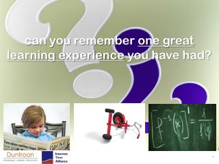 c an you remember  one great learning experience  you have had?
