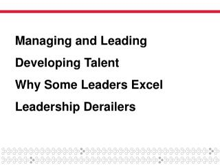 Managing and Leading Developing Talent Why Some Leaders Excel Leadership Derailers