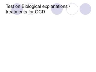 Test on Biological explanations / treatments for OCD