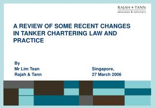 A REVIEW OF SOME RECENT CHANGES IN TANKER CHARTERING LAW AND PRACTICE