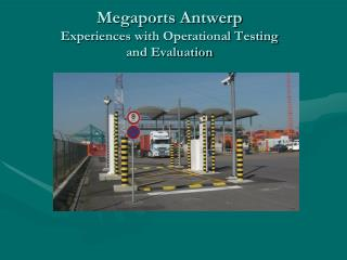 Megaports Antwerp Experiences with  Operational Testing  and Evaluation