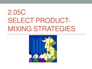 2.05c  Select product-mixing STRATEGIES
