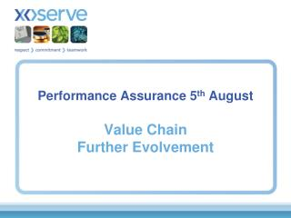 Performance  Assurance 5 th August Value Chain  Further Evolvement