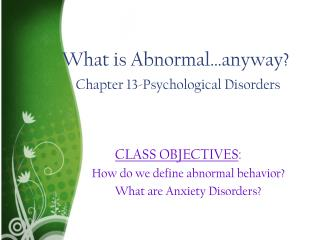What is Abnormal…anyway? Chapter 13-Psychological Disorders