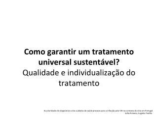 Como garantir um tratamento universal sustentável?  Qualidade e individualização do tratamento