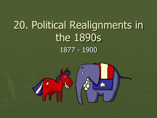 20. Political Realignments in the 1890s