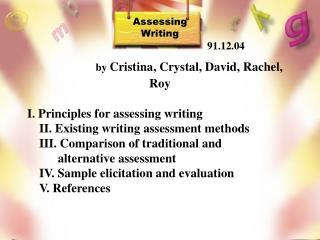 Assessing  Writing 91.12.04 by  Cristina, Crystal, David, Rachel, Roy