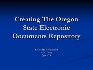 Creating The Oregon State Electronic Documents Repository