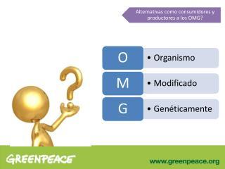 Alternativas como consumidores y productores a los OMG ?