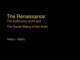 The Renaissance: The Autonomy of Art and  The Social Status of the Artist
