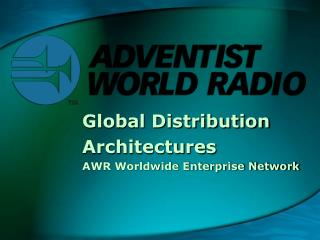 Global Distribution Architectures AWR Worldwide Enterprise Network