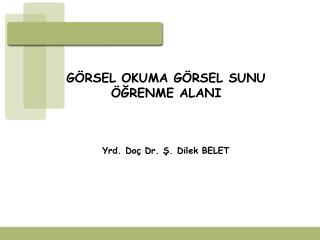 G RSEL OKUMA G RSEL SUNU  GRENME ALANI     Yrd. Do  Dr. S. Dilek BELET