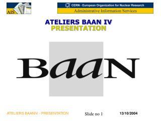 ATELIERS BAAN IV  PRESENTATION