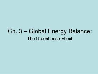 Ch. 3 – Global Energy Balance:
