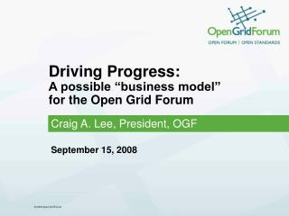 "Driving Progress: A possible ""business model"" for the Open Grid Forum"