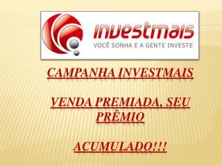Campanha Investmais  Venda premiada, seu pr mio   acumulado